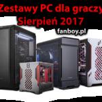 Zestawy komputerowe oraz propozycje dla graczy – Sierpień 2017 !