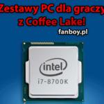 Polecane zestawy PC z Coffee Lake!