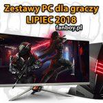 Zestawy komputerowe dla graczy – Lipiec 2018!