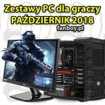 Zestawy komputerowe dla graczy – PAŹDZIERNIK 2018!