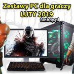 Zestawy komputerowe dla graczy – LUTY 2019!