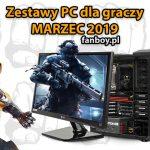Zestawy komputerowe dla graczy – MARZEC 2019!