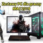 Zestawy komputerowe dla graczy – MAJ 2019!