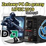 Zestawy komputerowe dla graczy – LIPIEC 2019!